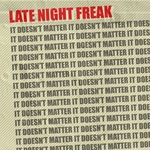 LATE NIGHT FREAK - It Doesn't Matter (Front Cover)