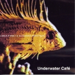 LUDUS PINSKY & ALEXANDER ROBOTNICK - Underwater Cafe (Front Cover)