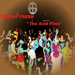 FRESH, Freddy - The Acid Files (Front Cover)