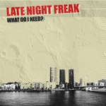 LATE NIGHT FREAK - What Do I Need? (Front Cover)