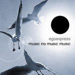 EGOEXPRESS - Music, No Music, Music (Front Cover)