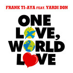 TI-AYA, Frank feat YARDI DON - One Love, World Love (digital only release) (Back Cover)
