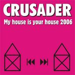 CRUSADER - My House Is Your House 2006 (Front Cover)
