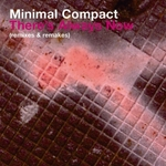 MINIMAL COMPACT - There's Always Now (remixes & remakes) (Front Cover)