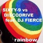 SIXTY 9 vs DISCODRIVE feat DJ FIERCE - Rainbow (Front Cover)