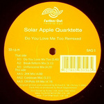 SOLAR APPLE QUARKTETTE - Do You Love Me Too (remixes) (Front Cover)
