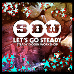 STEADY DIGGIN WORKSHOP - Lets Go Steady (Front Cover)