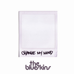 BLUESKINS, The - Change My Mind (Front Cover)