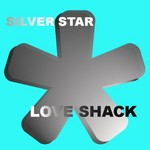 SILVER STAR - Love Shack (Front Cover)