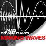 JAV D & BRYAN DAVIS - Making Waves (Front Cover)