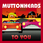 MUTTONHEADS - To You (Front Cover)