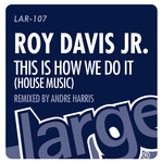 DAVIS JR, Roy - This Is How We Do It (House Music) (Andre Harris remix) (Front Cover)