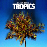 CLUB SODA - Tropics (Front Cover)
