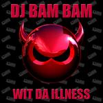DJ BAM BAM - Wit Da Illness (Front Cover)