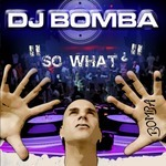 DJ BOMBA - So What? (Front Cover)