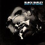 BLOCK BARLEY - Dead At The Control (Front Cover)