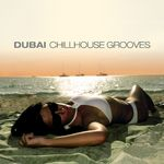 VARIOUS - Dubai Chillhouse Grooves Vol 1 (Front Cover)