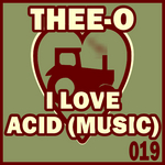 THEE O - I Love Acid (Music) (Front Cover)