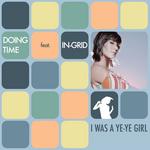 DOING TIME feat IN GRID - I Was A Ye Ye Girl (Front Cover)