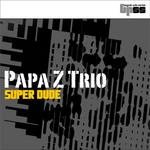 PAPA Z TRIO - Super Dude (Front Cover)