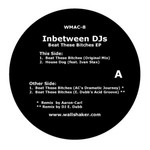 INBETWEEN DJS - Beat These Bitches EP (Front Cover)