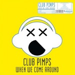 CLUB PIMPS - When We Come Around (Front Cover)
