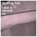 GUDRUN GUT - I Put A Record On (Front Cover)