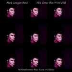 MARK LANEGAN BAND, The - Here Comes That Weird Chill (Front Cover)