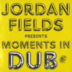 FIELDS, Jordan - Moments In Dub (Front Cover)