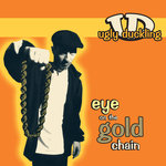 UGLY DUCKLING - Eye On The Gold Chain (Front Cover)