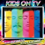 KIDS ON TV - Mixing Business With Pleasure (Front Cover)
