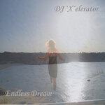 DJ 'X'ELERATOR - Endless Dream (Front Cover)