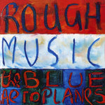 BLUE AEROPLANES, The - Rough Music (Front Cover)