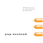 YAP ZEELAND - Music As A Gradual Process (Front Cover)