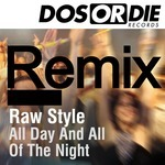 RAW STYLE - All Day & All Of The Night (remixes) (Front Cover)