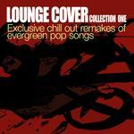Lounge Cover Collection One (Exclusive Chill Out Remakes Of Evergreen Pop Songs)