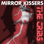 CRIBS, The - Mirror Kissers (Front Cover)