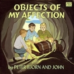 PETER BJORN & JOHN - Objects Of My Affection (Front Cover)