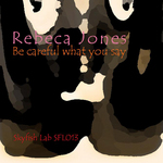 JONES, Rebeca - Be Careful What You Say (Front Cover)