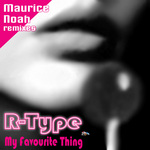 R TYPE - My Favourite Thing (Maurice Noah remixes) (Front Cover)