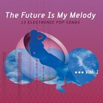 VARIOUS - Elektrolux presents The Future Is My Melody (Front Cover)
