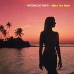 GROOVECATCHER - After The Rain (Front Cover)