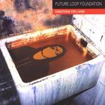 FUTURE LOOP FOUNDATION - Conditions For Living (Front Cover)