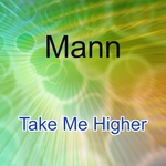 MANN - Take Me Higher (Front Cover)