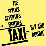 SLY & ROBBIE - The Sixties Seventies Eighties: Taxi (Front Cover)