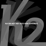 K2 - Na Na Na Hey Hey Kiss Him Goodbye (Front Cover)