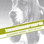 KONING, Alexander  - Dett Er Flot (Front Cover)