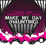 EYERER/CHOPSTICK feat ZDAR - Make My Day (Haunting) (Front Cover)