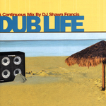 DJ SHAWN FRANCIS/VARIOUS - Dub Life: A Continuous Mix by DJ Shawn Francis (Front Cover)