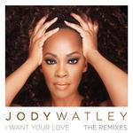 WATLEY, Jody - I Want Your Love (remixes) (Front Cover)